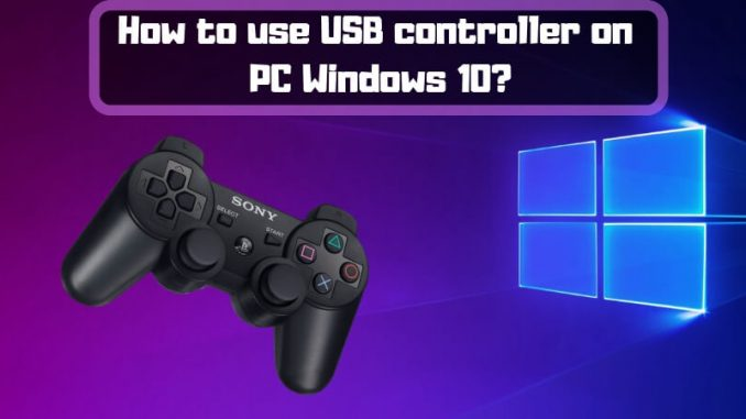 How to use USB controller on PC Windows 10?